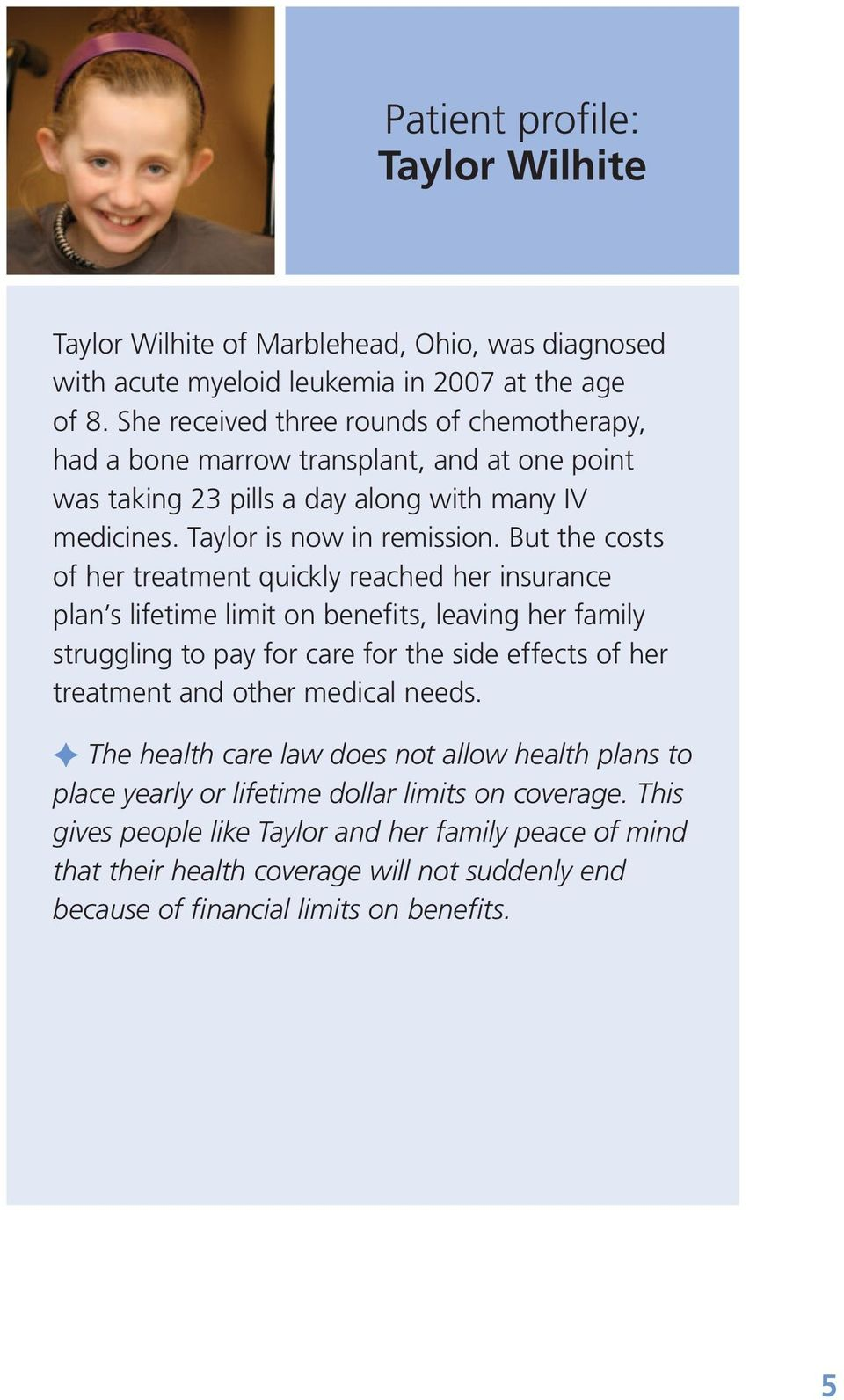 But the costs of her treatment quickly reached her insurance plan s lifetime limit on benefits, leaving her family struggling to pay for care for the side effects of her treatment and other