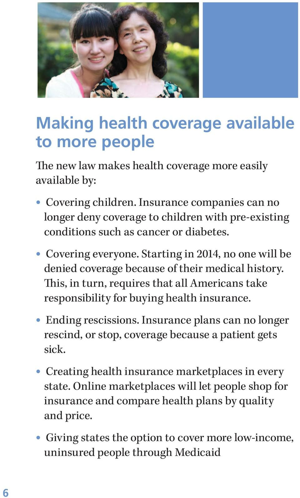 Starting in 2014, no one will be denied coverage because of their medical history. This, in turn, requires that all Americans take responsibility for buying health insurance. Ending rescissions.