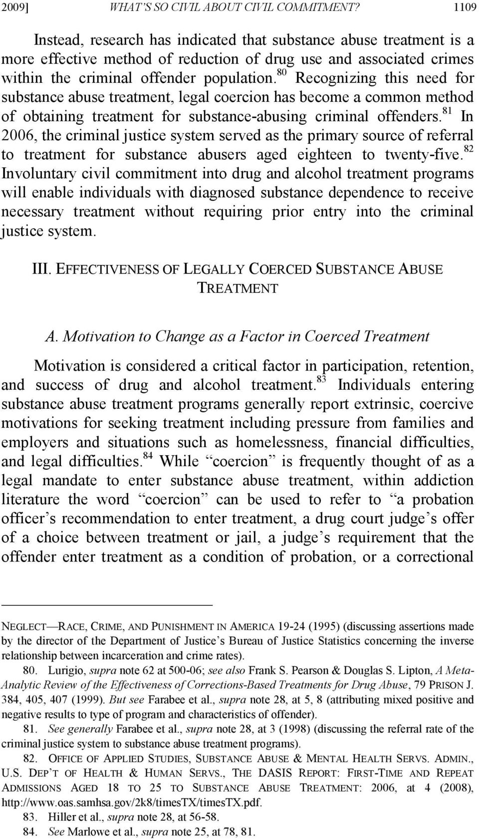 80 Recognizing this need for substance abuse treatment, legal coercion has become a common method of obtaining treatment for substance-abusing criminal offenders.