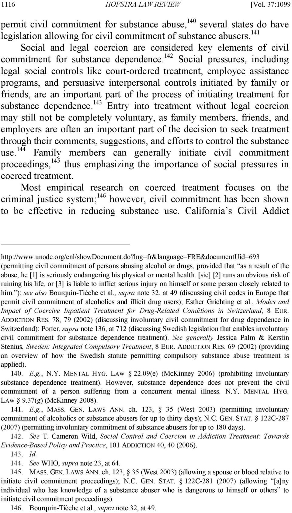 142 Social pressures, including legal social controls like court-ordered treatment, employee assistance programs, and persuasive interpersonal controls initiated by family or friends, are an