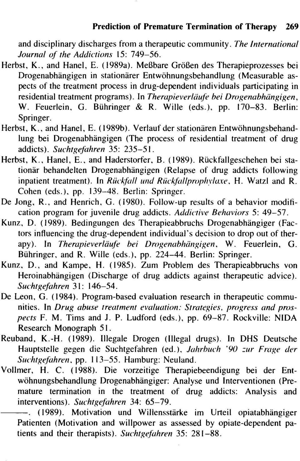 treatment programs). In Therapieverläufe bei Drogenabhängigen, W. Feuerlein, G. Bühringer & R. Wille (eds.), pp. 170-83. Berlin: Springer. Herbst, K., and Hanel, E. (1989b).