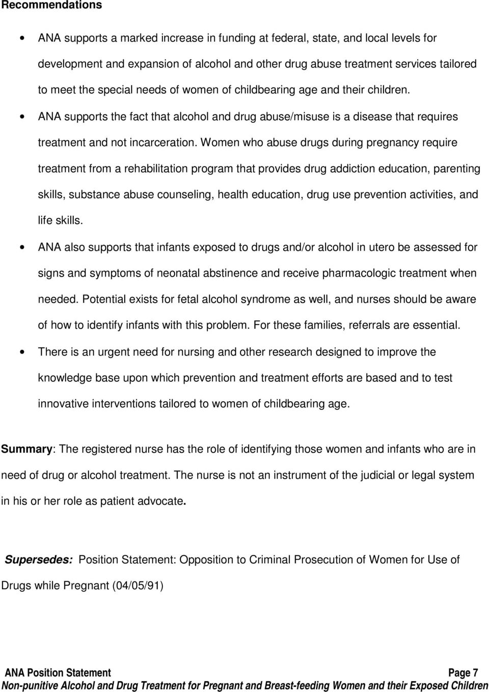 Women who abuse drugs during pregnancy require treatment from a rehabilitation program that provides drug addiction education, parenting skills, substance abuse counseling, health education, drug use