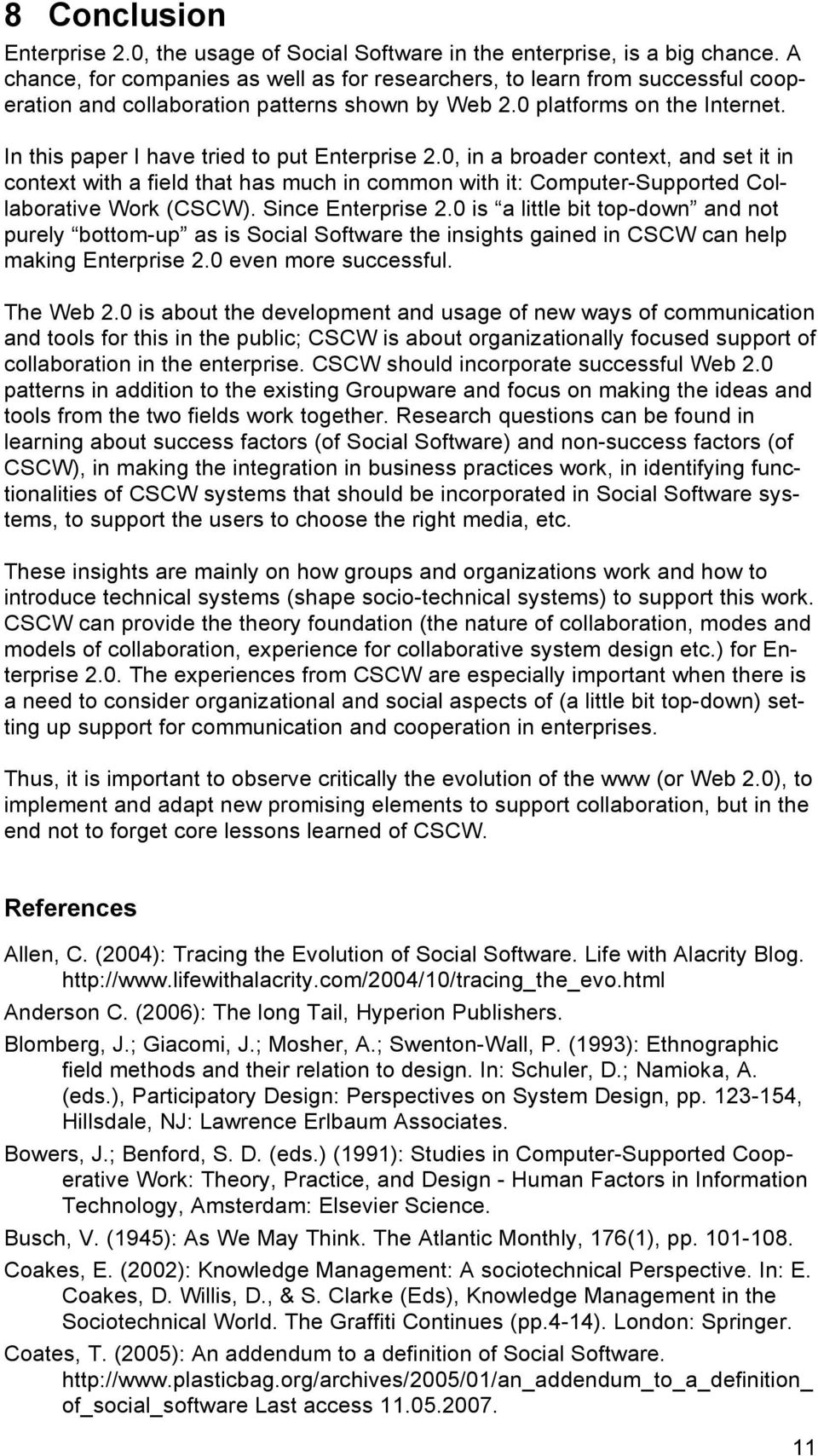 In this paper I have tried to put Enterprise 2.0, in a broader context, and set it in context with a field that has much in common with it: Computer-Supported Collaborative Work (CSCW).