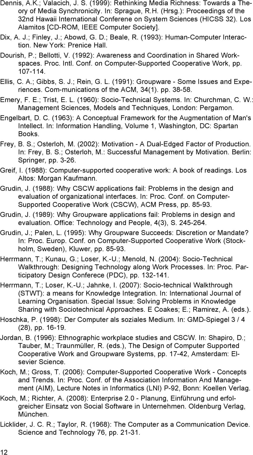 (1993): Human-Computer Interaction. New York: Prenice Hall. Dourish, P.; Bellotti, V. (1992): Awareness and Coordination in Shared Workspaces. Proc. Intl. Conf.