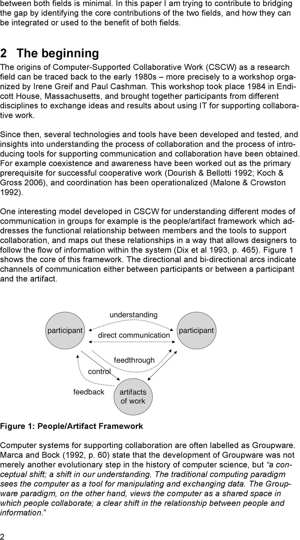 2 The beginning The origins of Computer-Supported Collaborative Work (CSCW) as a research field can be traced back to the early 1980s more precisely to a workshop organized by Irene Greif and Paul