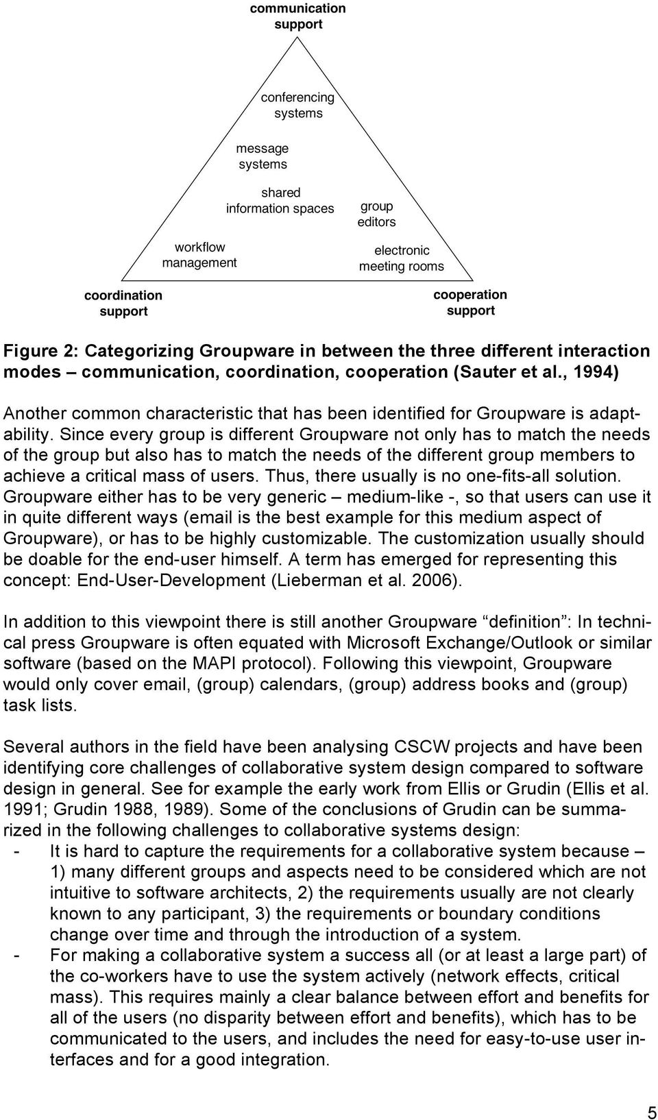 Since every group is different Groupware not only has to match the needs of the group but also has to match the needs of the different group members to achieve a critical mass of users.