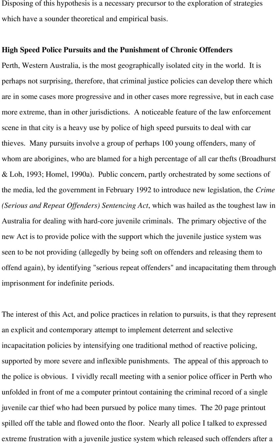 It is perhaps not surprising, therefore, that criminal justice policies can develop there which are in some cases more progressive and in other cases more regressive, but in each case more extreme,