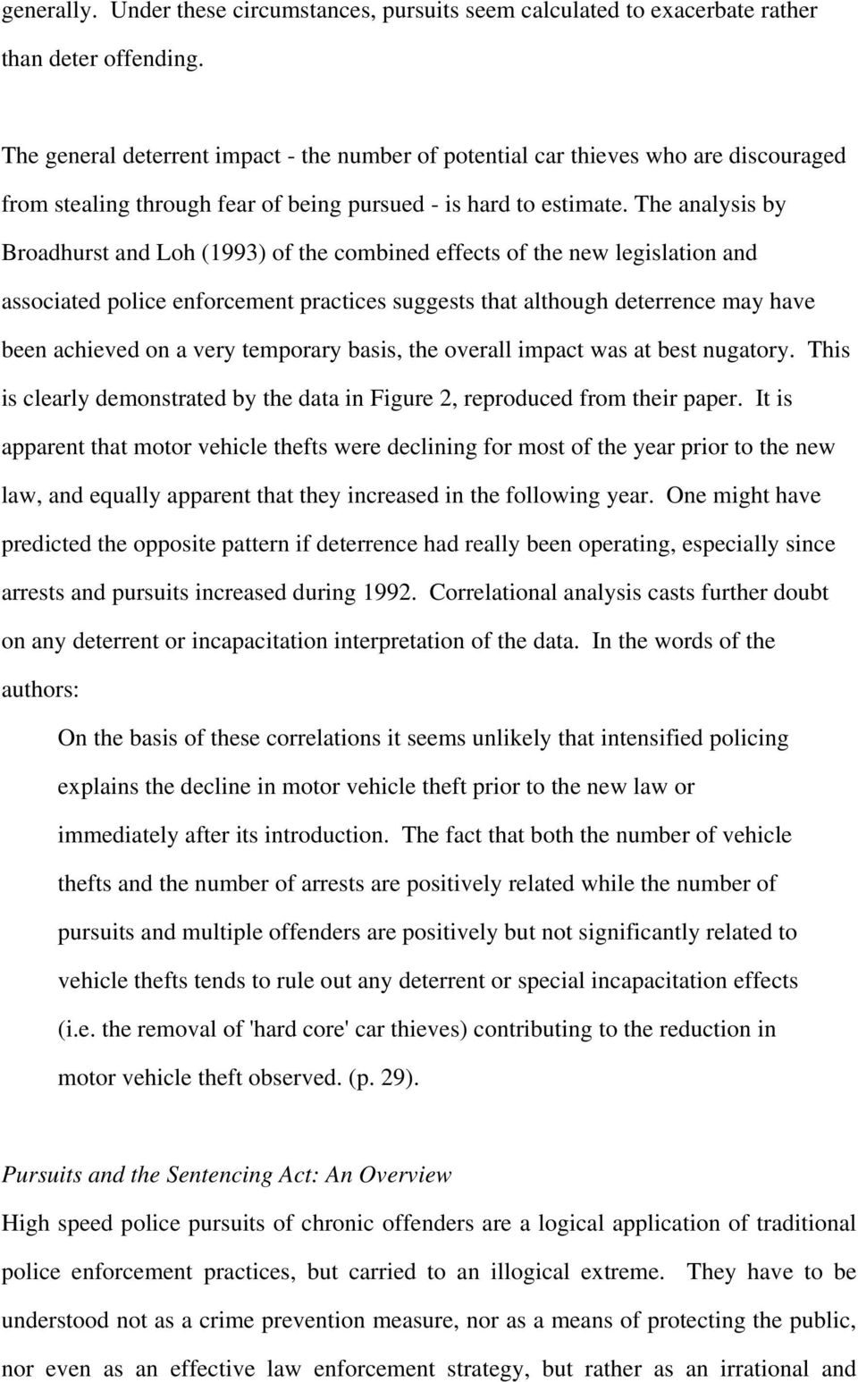 The analysis by Broadhurst and Loh (1993) of the combined effects of the new legislation and associated police enforcement practices suggests that although deterrence may have been achieved on a very