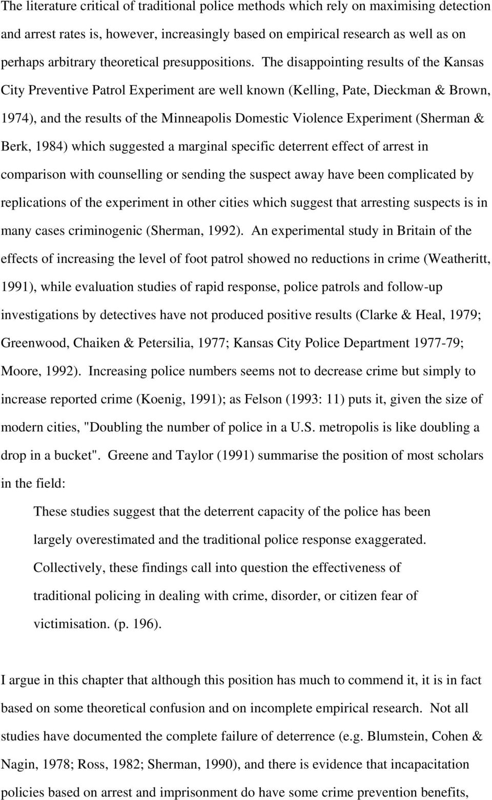 The disappointing results of the Kansas City Preventive Patrol Experiment are well known (Kelling, Pate, Dieckman & Brown, 1974), and the results of the Minneapolis Domestic Violence Experiment