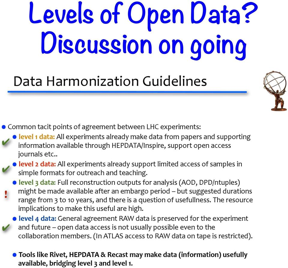 information%available%through%hepdata/inspire,%support%open%access% journals%etc..! level$2$data:$all%experiments%already%support%limited%access%of%samples%in% simple%formats%for%outreach%and%teaching.