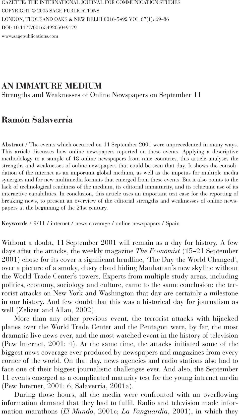 com AN IMMATURE MEDIUM Strengths and Weaknesses of Online Newspapers on September 11 Ramón Salaverría Abstract / The events which occurred on 11 September 2001 were unprecedented in many ways.