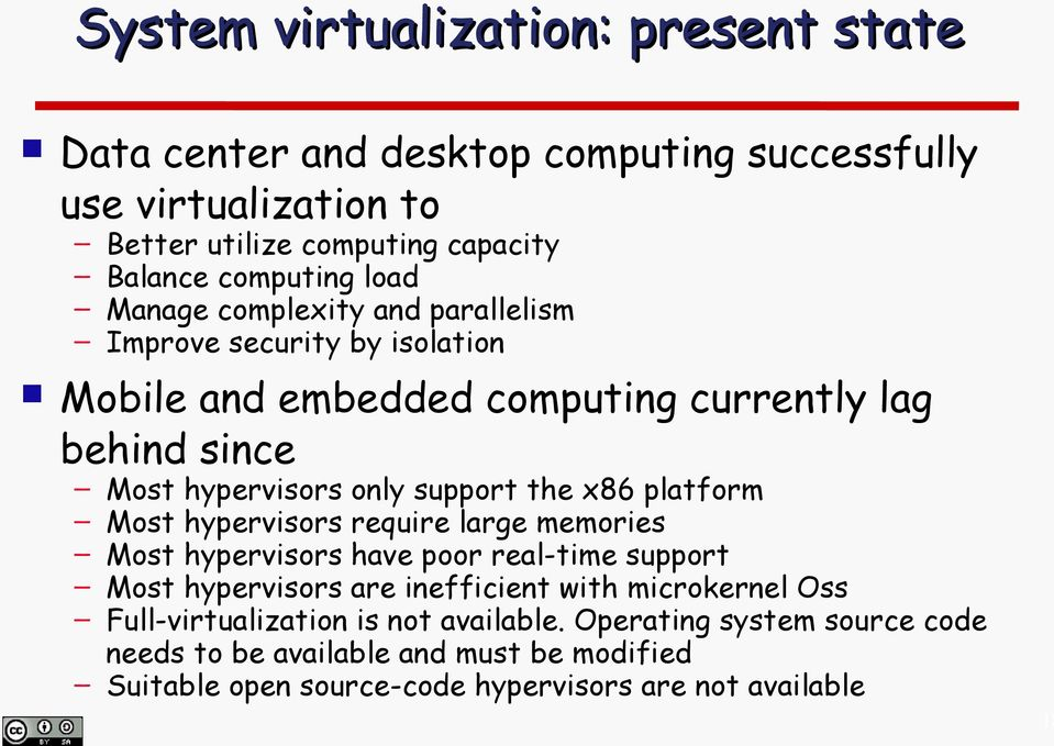 x86 platform Most hypervisors require large memories Most hypervisors have poor real-time support Most hypervisors are inefficient with microkernel Oss