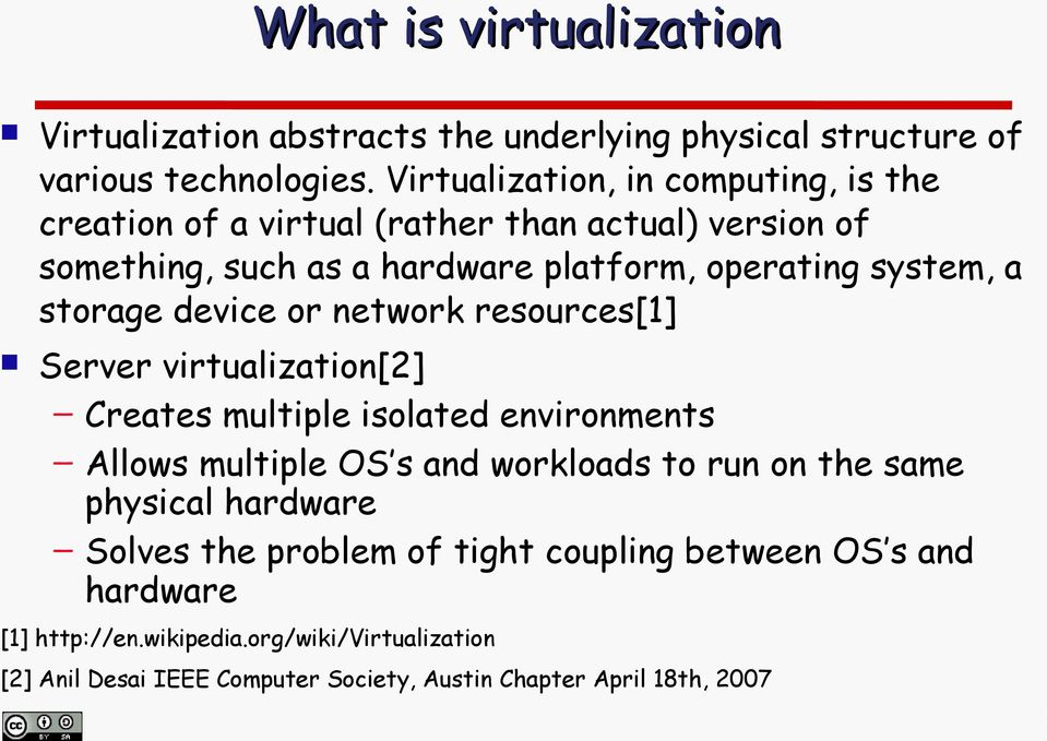 storage device or network resources[1] Server virtualization[2] Creates multiple isolated environments Allows multiple OS s and workloads to run on the