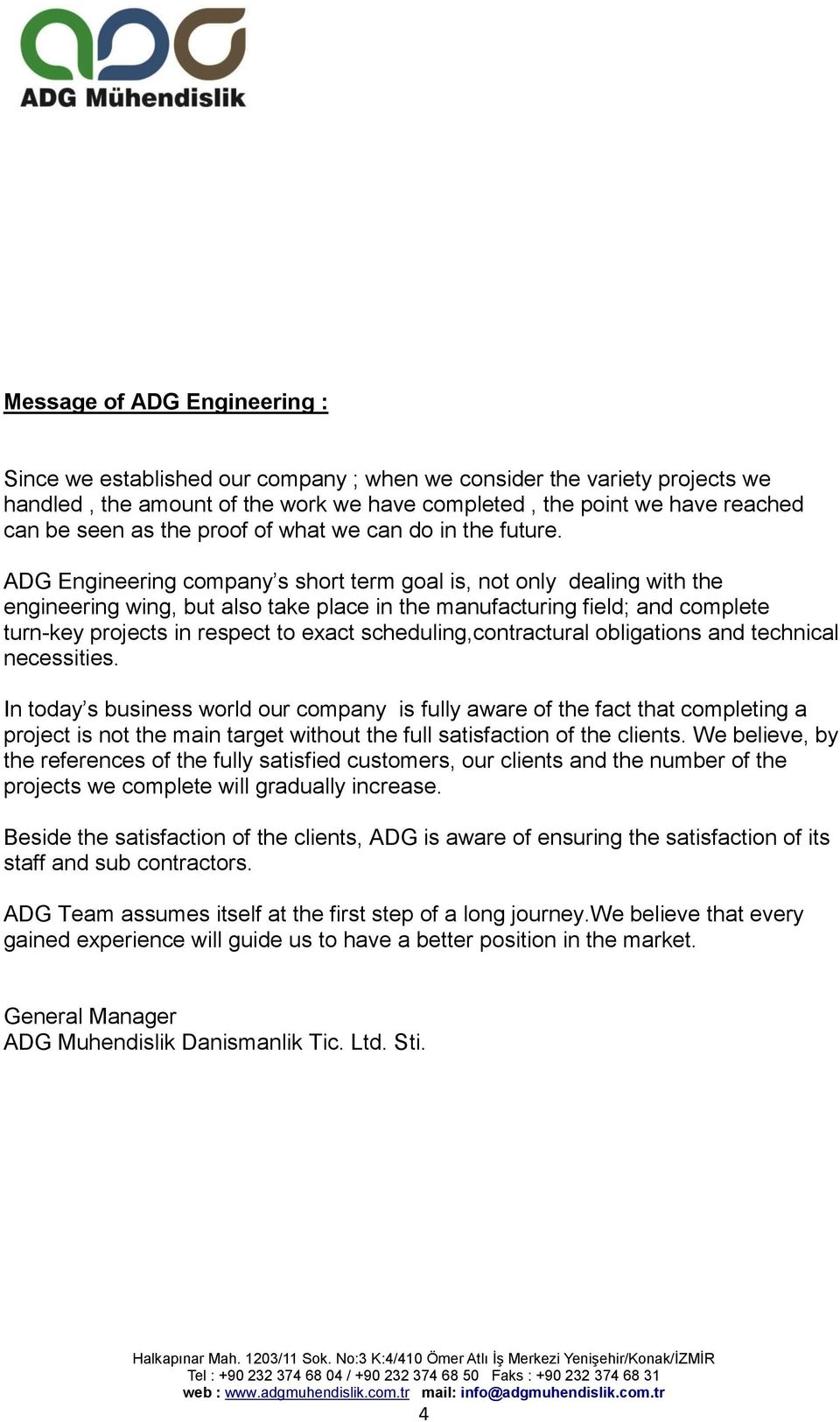 ADG Engineering company s short term goal is, not only dealing with the engineering wing, but also take place in the manufacturing field; and complete turn-key projects in respect to exact