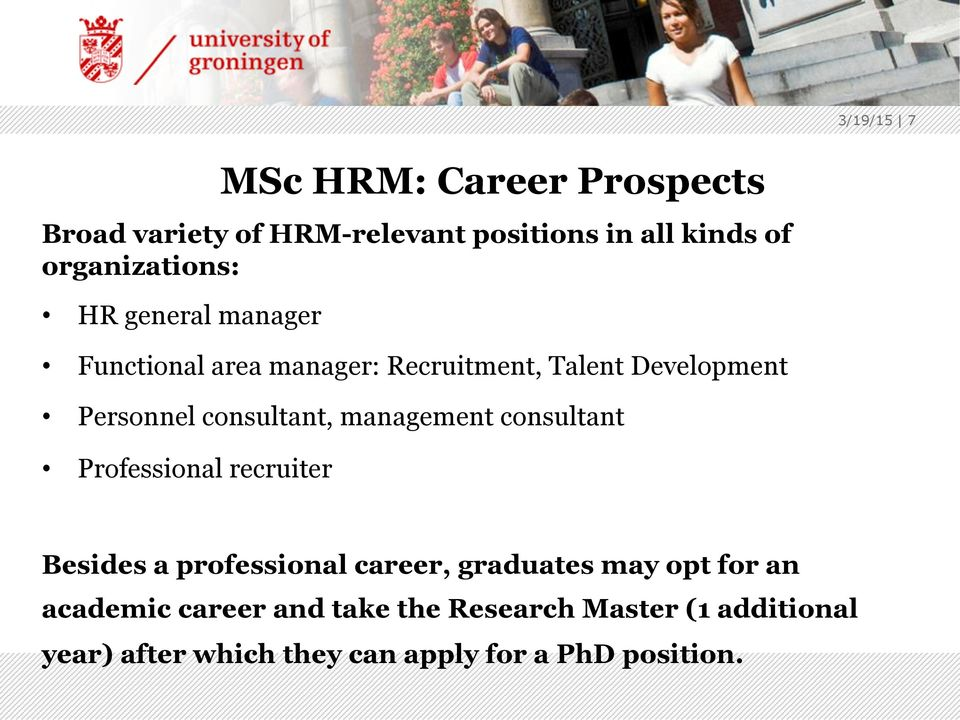 consultant, management consultant Professional recruiter Besides a professional career, graduates may