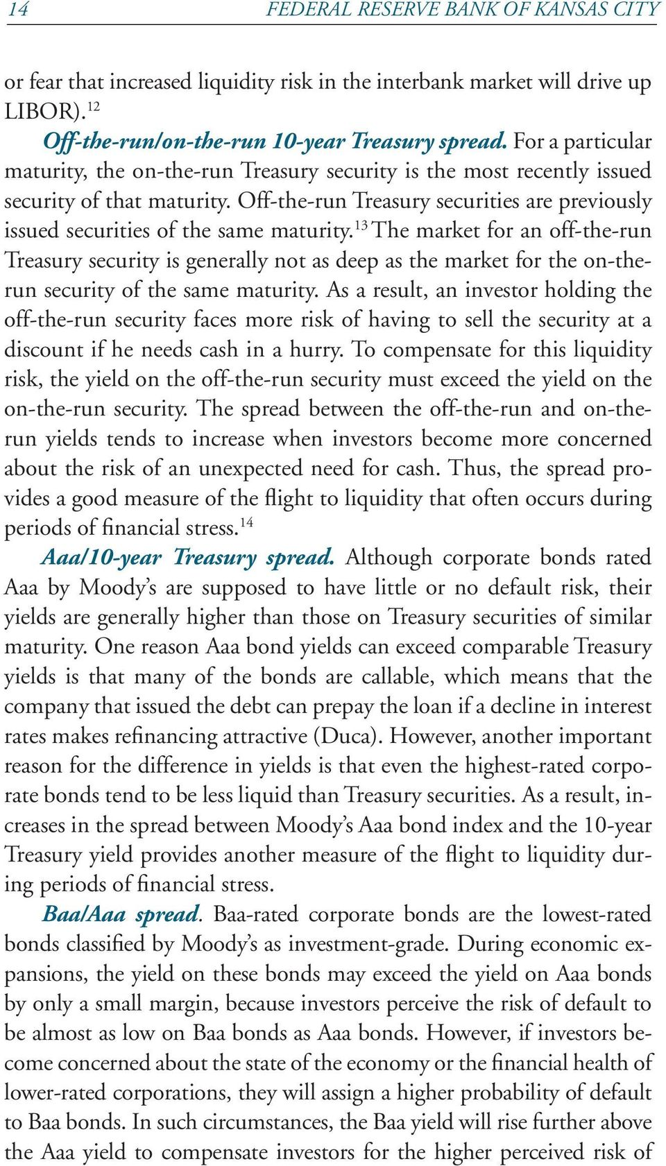 Off-the-run Treasury securities are previously issued securities of the same maturity.