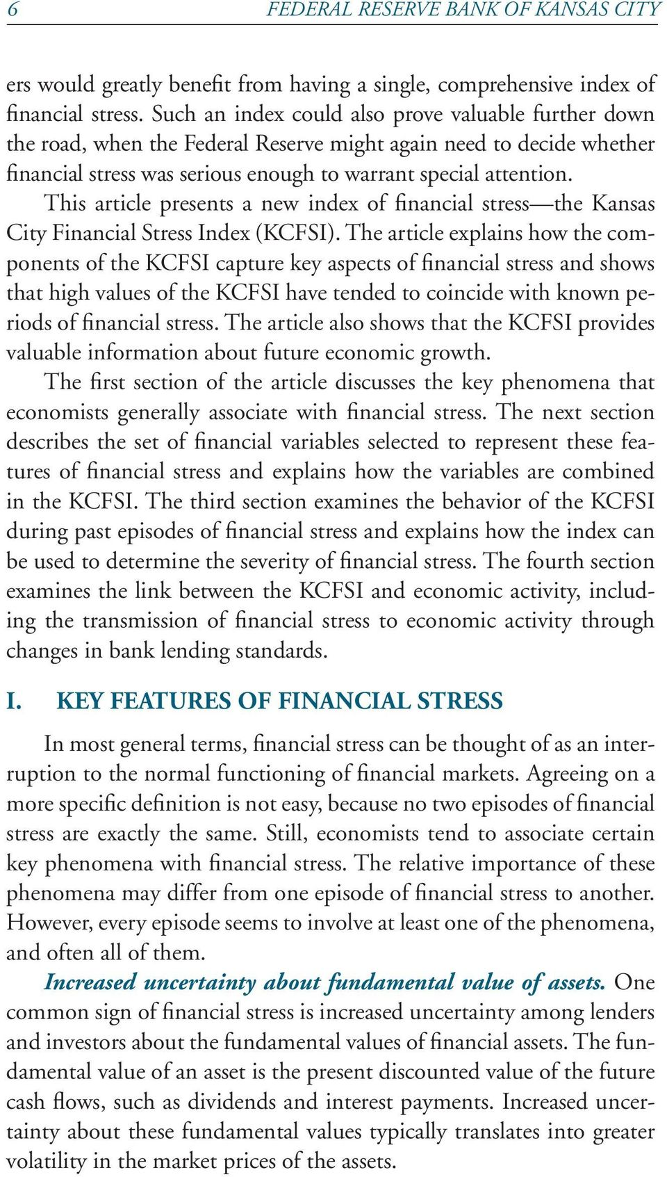 This article presents a new index of financial stress the Kansas City Financial Stress Index (KCFSI).