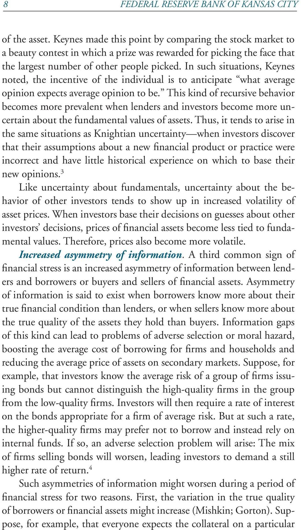 In such situations, Keynes noted, the incentive of the individual is to anticipate what average opinion expects average opinion to be.