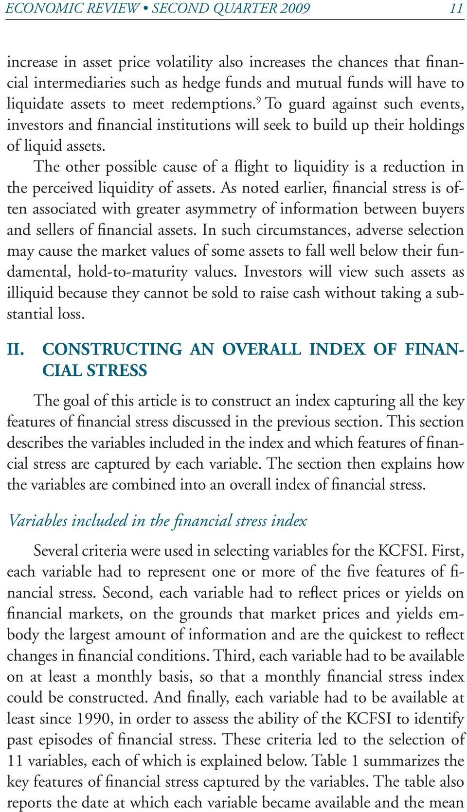 The other possible cause of a flight to liquidity is a reduction in the perceived liquidity of assets.