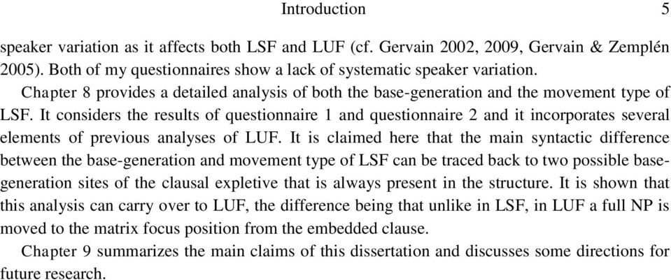It considers the results of questionnaire 1 and questionnaire 2 and it incorporates several elements of previous analyses of LUF.