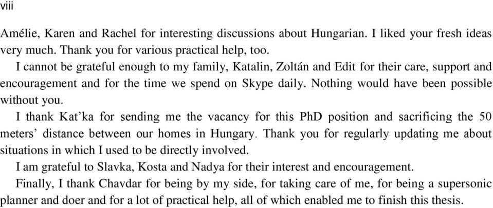 I thank Kat ka for sending me the vacancy for this PhD position and sacrificing the 50 meters distance between our homes in Hungary.