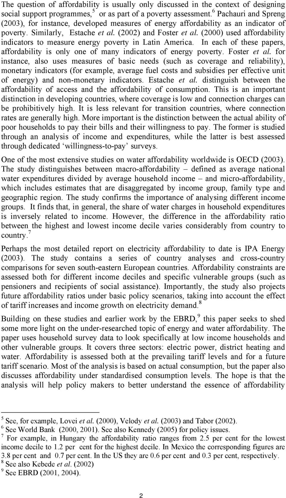 (2000) used affordability indicators to measure energy poverty in Latin America. In each of these papers, affordability is only one of many indicators of energy poverty. Foster et al.