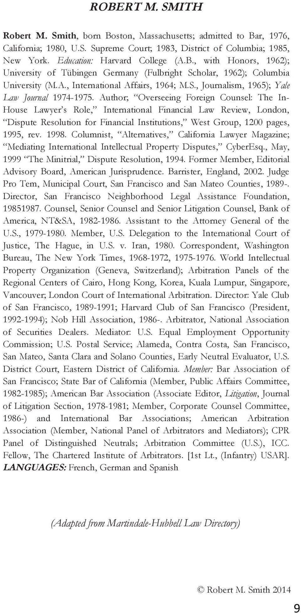 Author; Overseeing Foreign Counsel: The In- House Lawyer s Role, International Financial Law Review, London, Dispute Resolution for Financial Institutions, West Group, 1200 pages, 1995, rev. 1998.