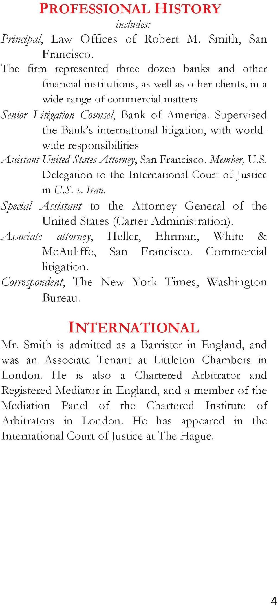 Supervised the Bank s international litigation, with worldwide responsibilities Assistant United States Attorney, San Francisco. Member, U.S. Delegation to the International Court of Justice in U.S. v.