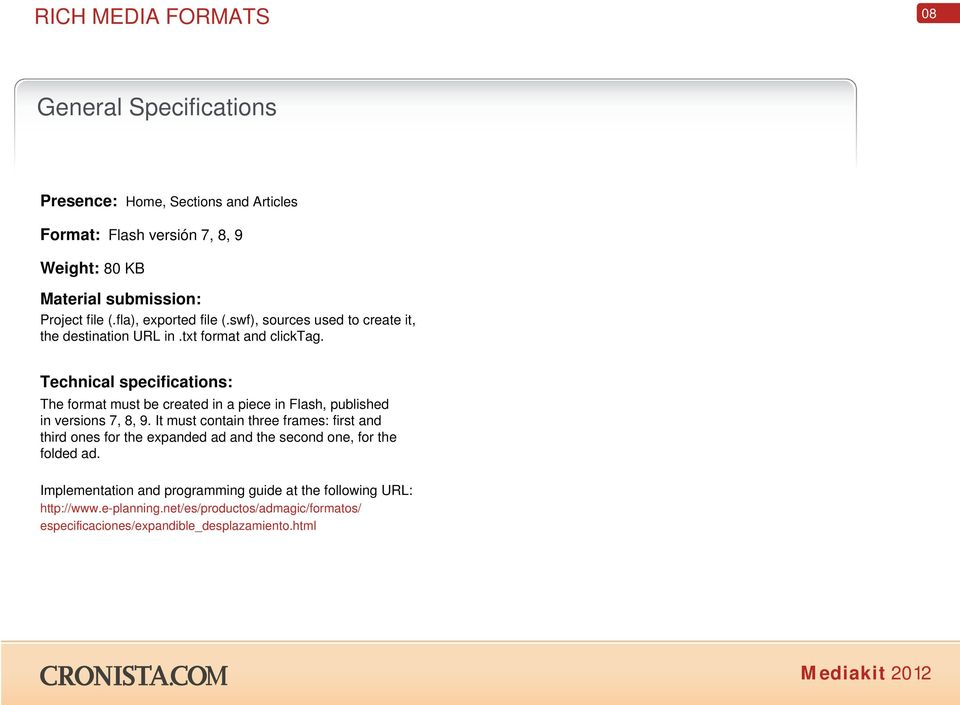 Technical specifications: The format must be created in a piece in Flash, published in versions 7, 8, 9.