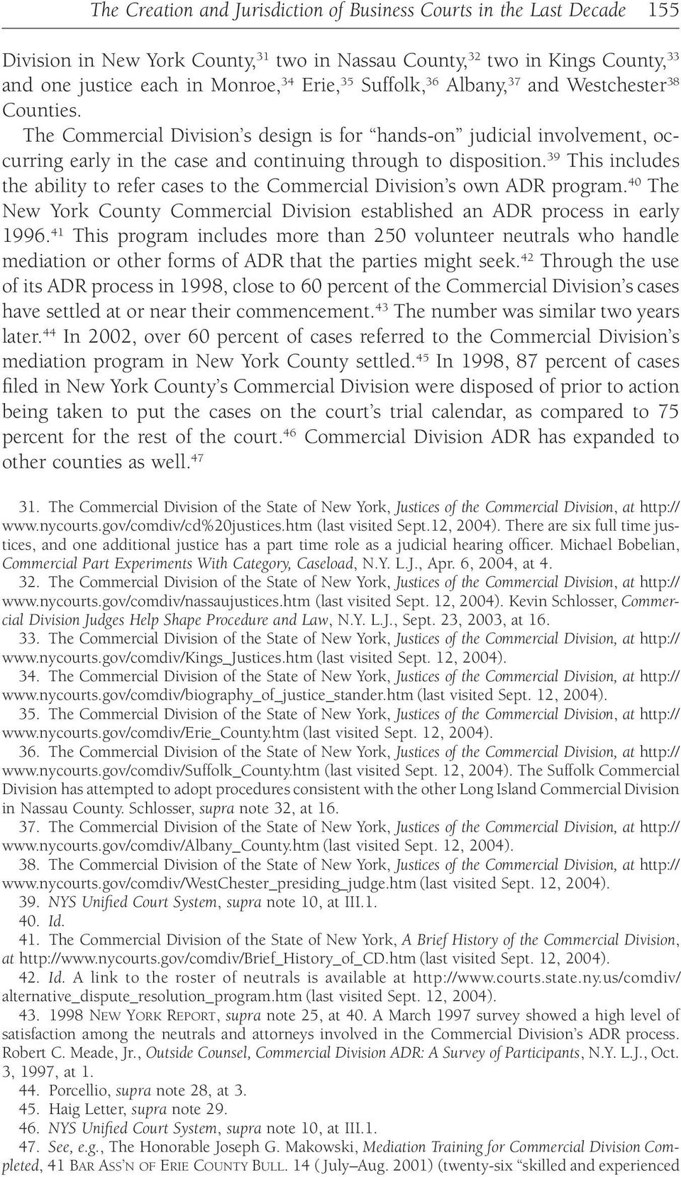 39 This includes the ability to refer cases to the Commercial Division s own ADR program. 40 The New York County Commercial Division established an ADR process in early 1996.