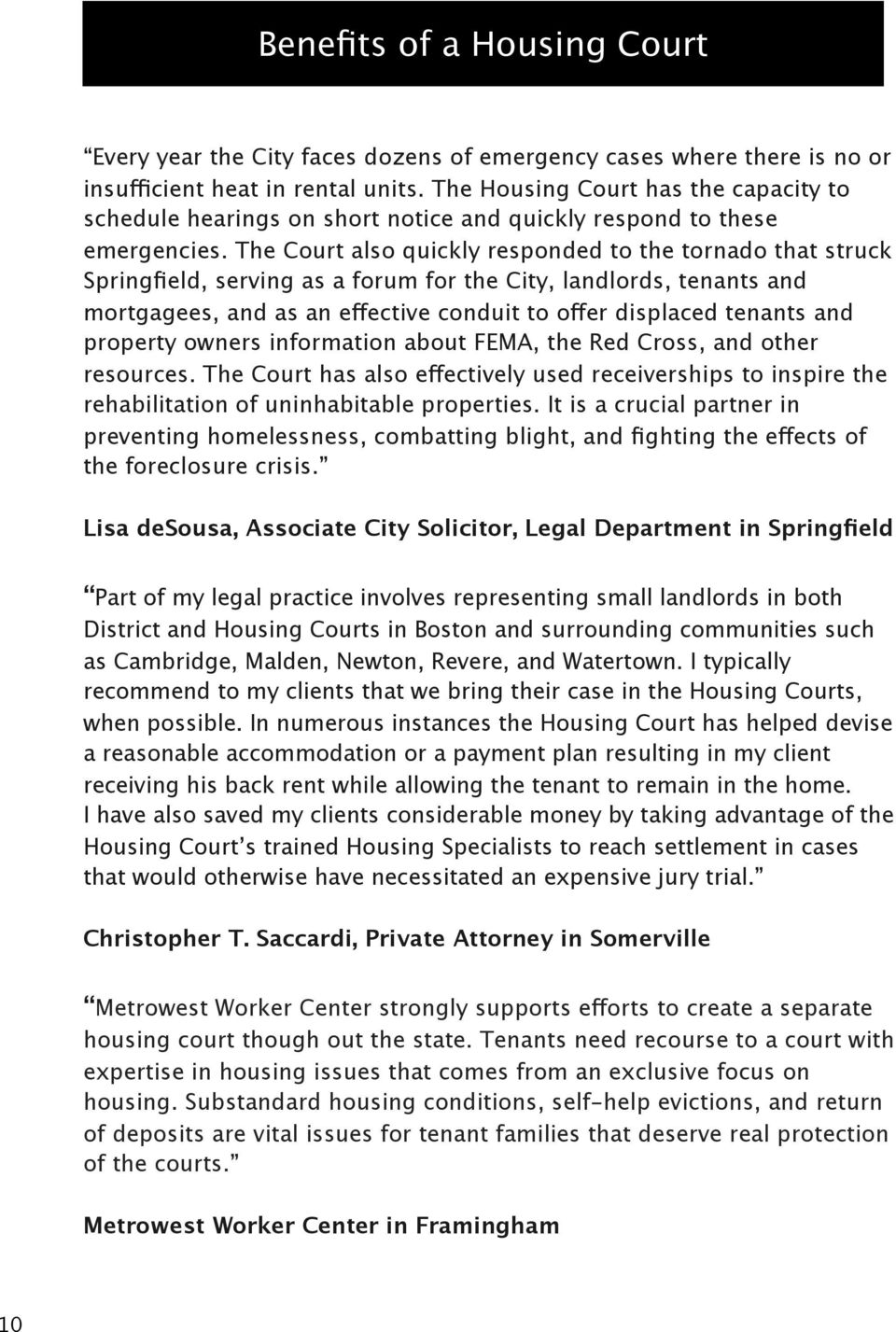 The Court also quickly responded to the tornado that struck Springfield, serving as a forum for the City, landlords, tenants and mortgagees, and as an effective conduit to offer displaced tenants and