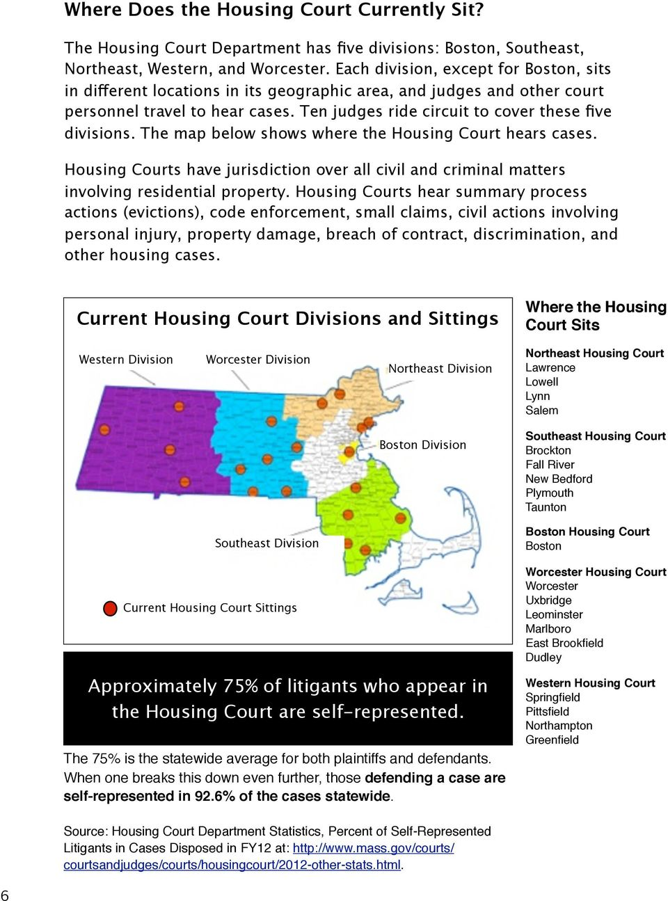 The map below shows where the Housing Court hears cases. Housing Courts have jurisdiction over all civil and criminal matters involving residential property.