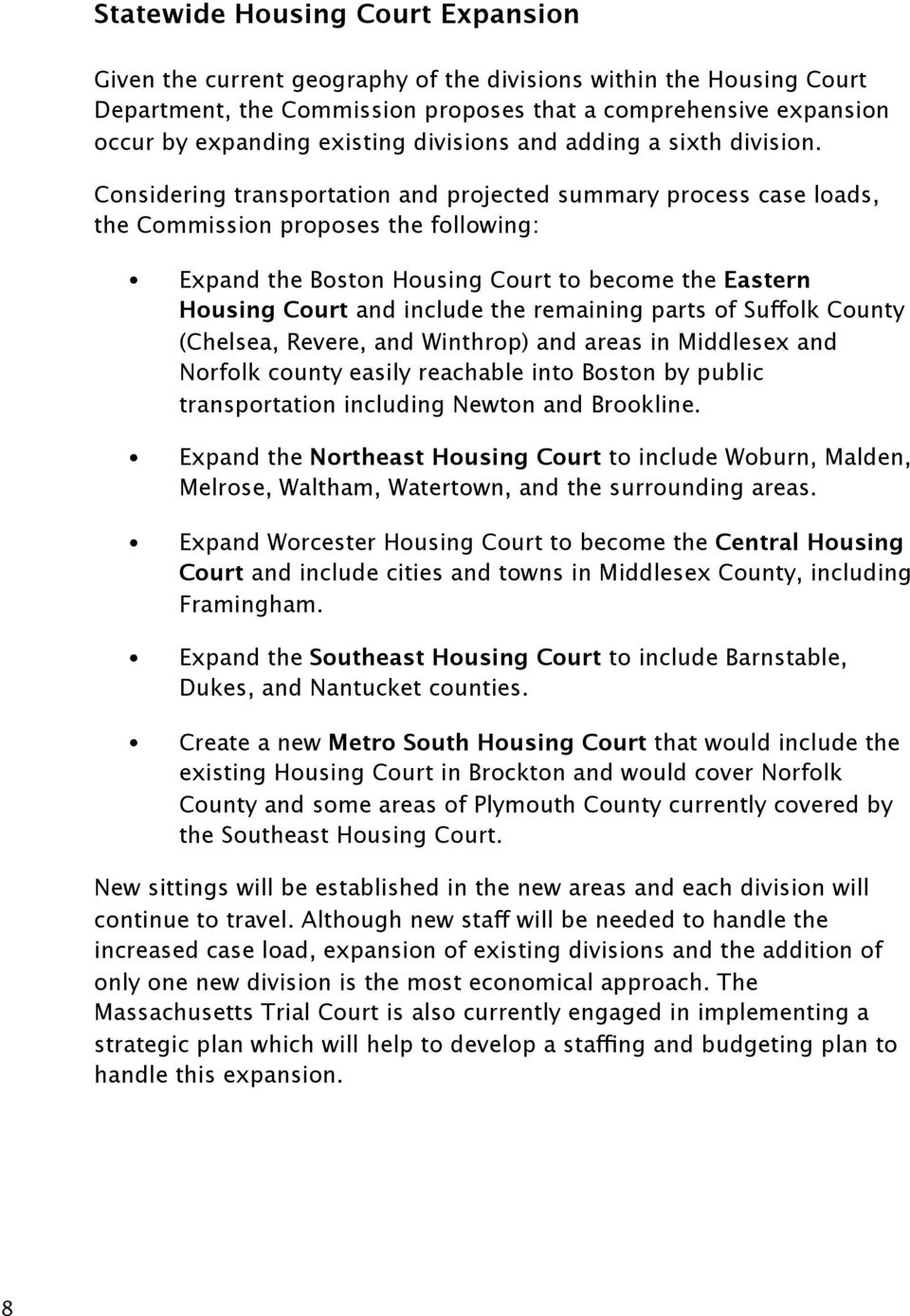 Considering transportation and projected summary process case loads, the Commission proposes the following: Expand the Boston Housing Court to become the Eastern Housing Court and include the