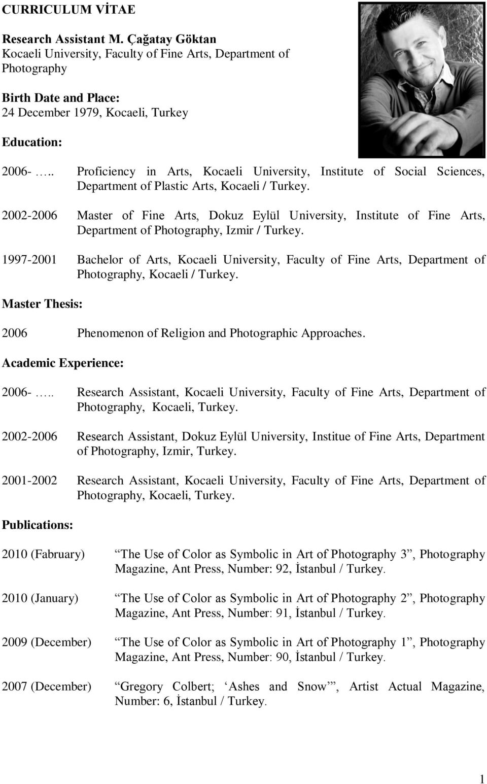 Department of Photography, Izmir / 1997-2001 Bachelor of Arts, Kocaeli University, Faculty of Fine Arts, Department of Photography, Kocaeli / Master Thesis: 2006 Phenomenon of Religion and