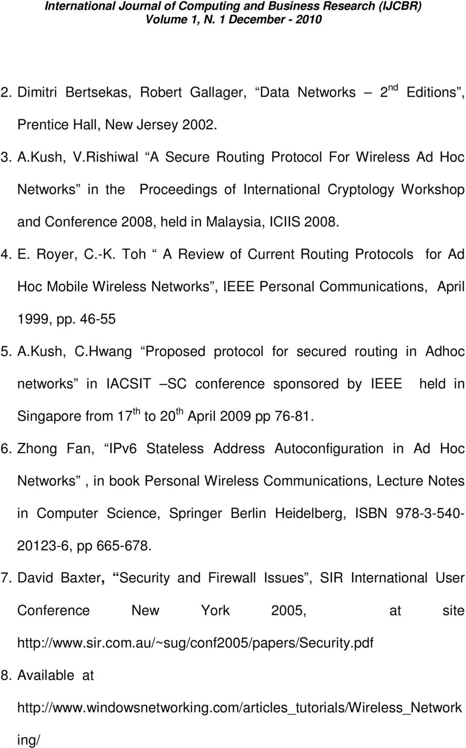 Toh A Review of Current Routing Protocols for Ad Hoc Mobile Wireless Networks, IEEE Personal Communications, April 1999, pp. 46-55 5. A.Kush, C.