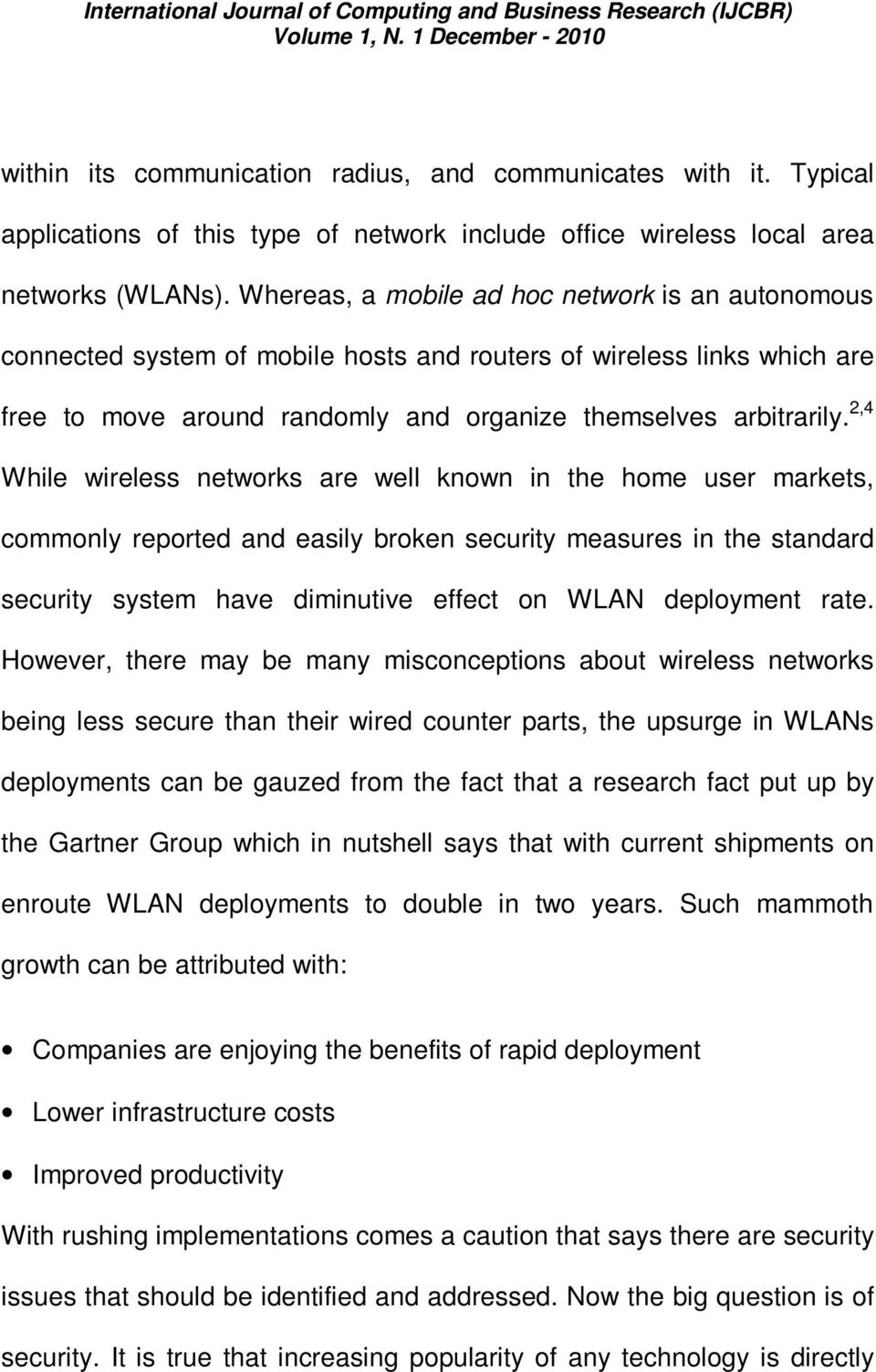 2,4 While wireless networks are well known in the home user markets, commonly reported and easily broken security measures in the standard security system have diminutive effect on WLAN deployment