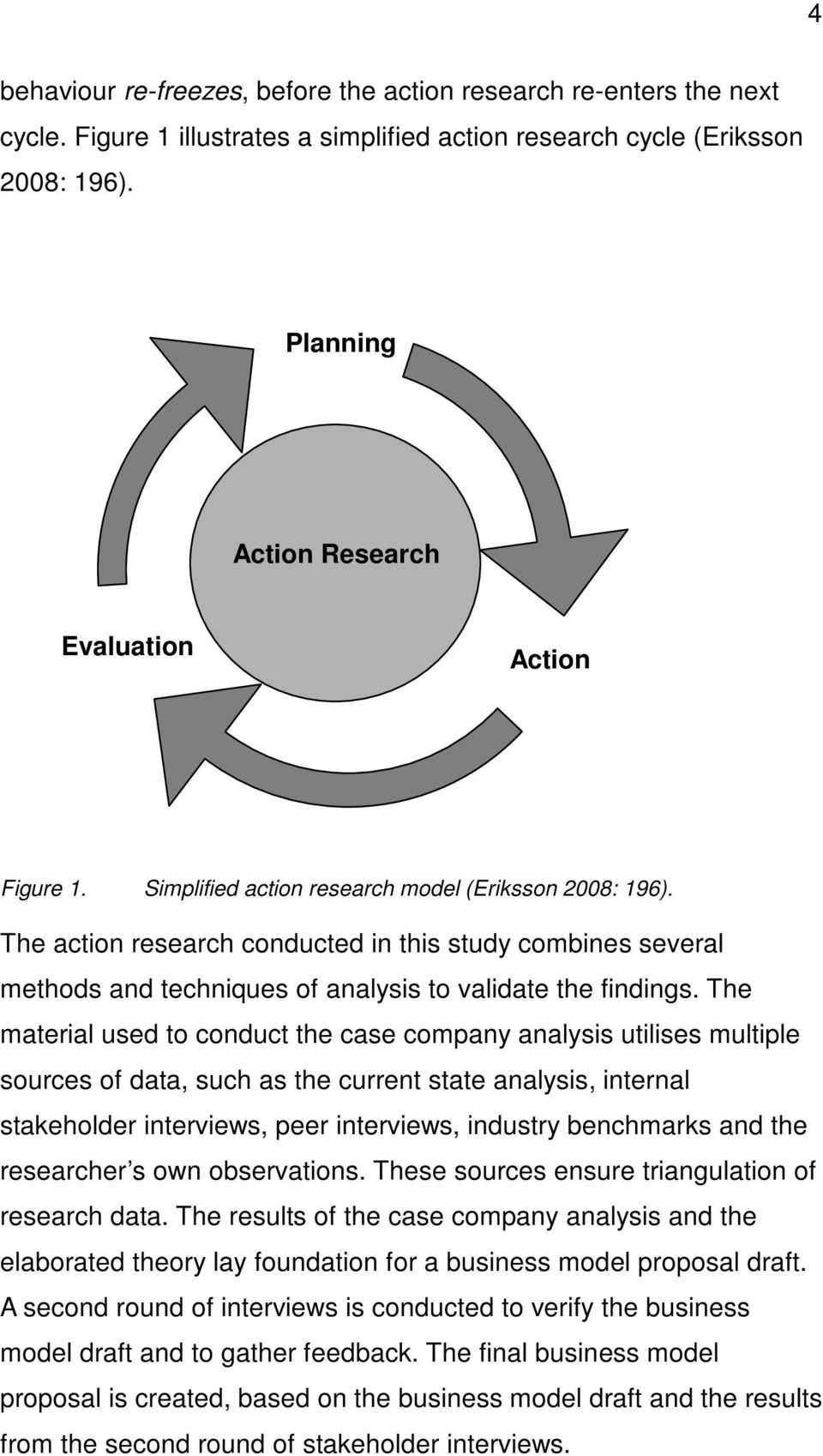 The action research conducted in this study combines several methods and techniques of analysis to validate the findings.