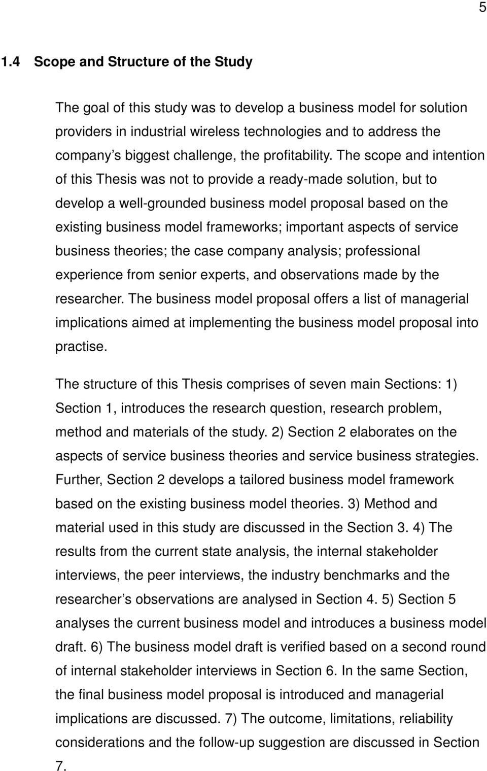 The scope and intention of this Thesis was not to provide a ready-made solution, but to develop a well-grounded business model proposal based on the existing business model frameworks; important