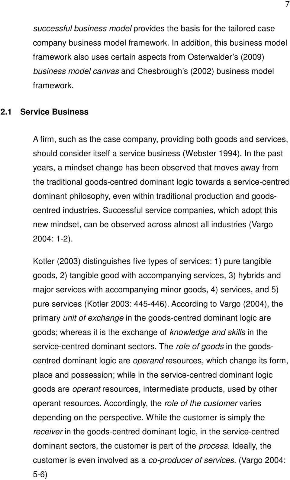1 Service Business A firm, such as the case company, providing both goods and services, should consider itself a service business (Webster 1994).