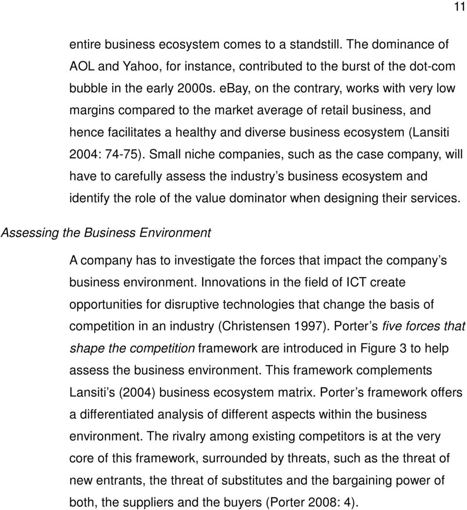 Small niche companies, such as the case company, will have to carefully assess the industry s business ecosystem and identify the role of the value dominator when designing their services.