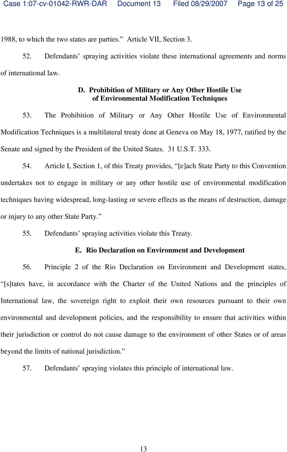 The Prohibition of Military or Any Other Hostile Use of Environmental Modification Techniques is a multilateral treaty done at Geneva on May 18, 1977, ratified by the Senate and signed by the