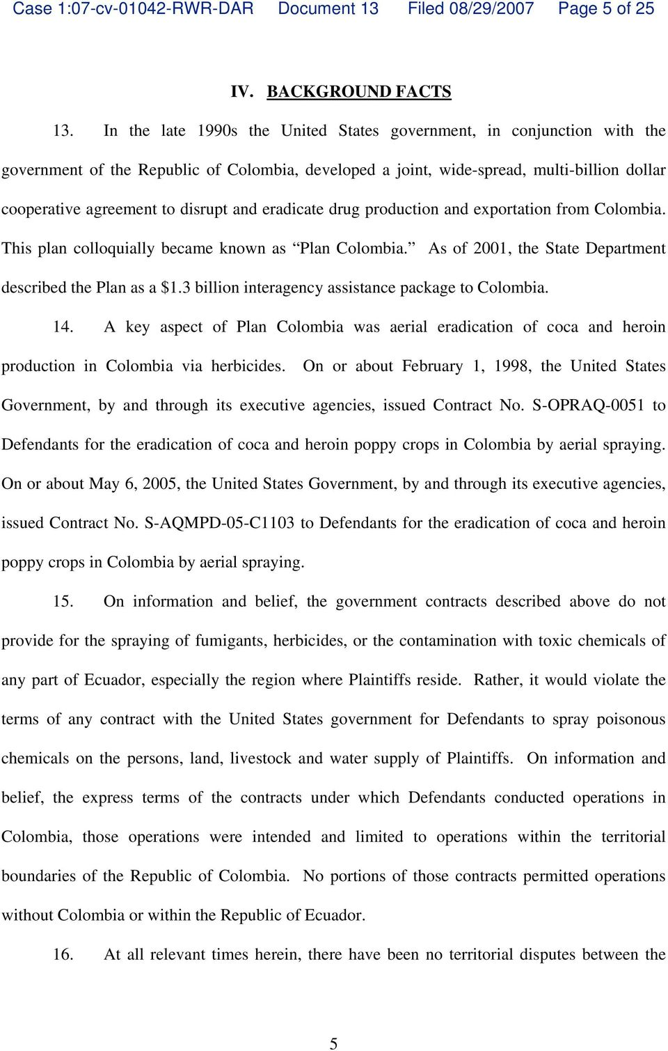 and eradicate drug production and exportation from Colombia. This plan colloquially became known as Plan Colombia. As of 2001, the State Department described the Plan as a $1.