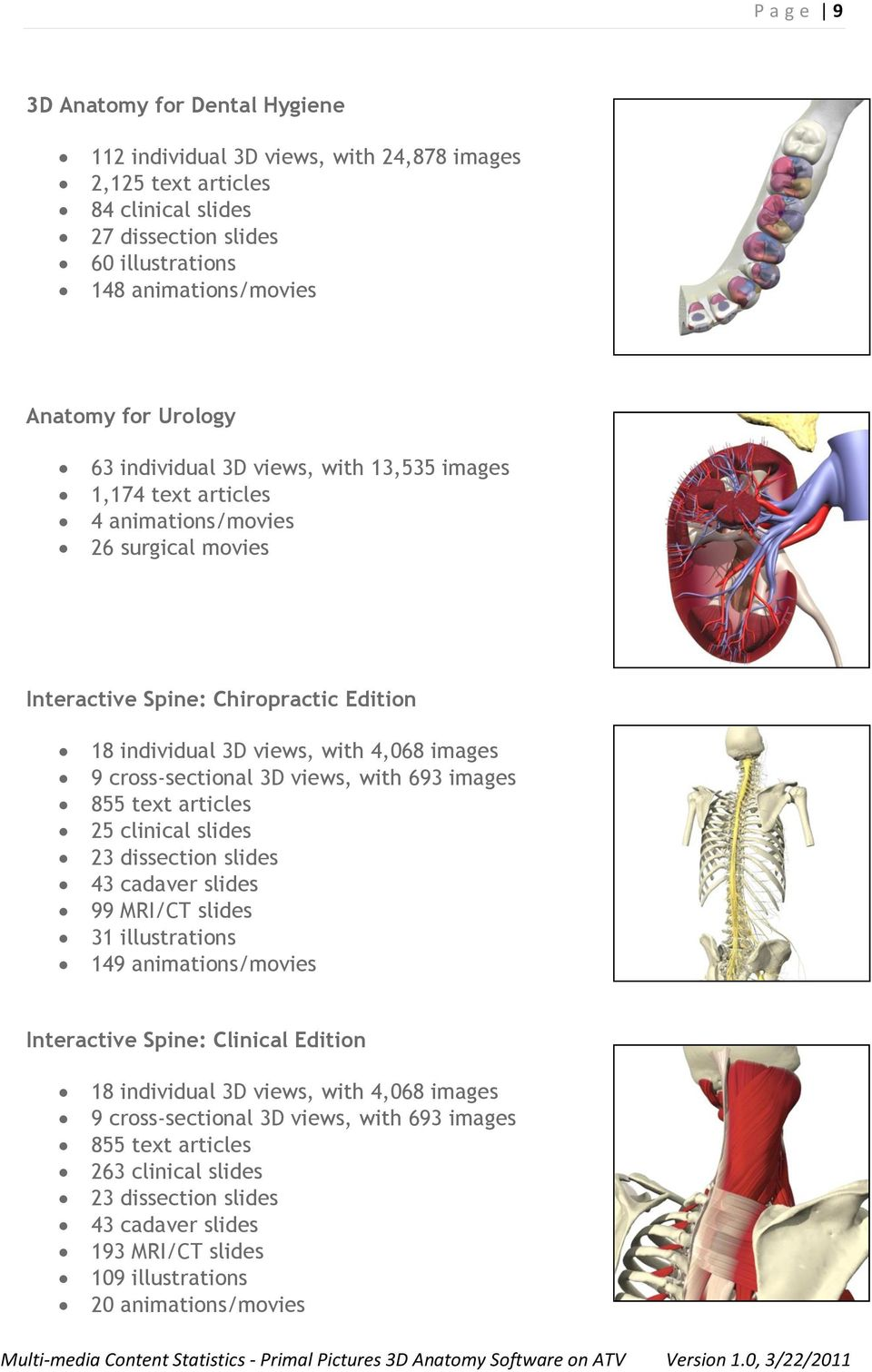 cross-sectional 3D views, with 693 images 855 text articles 25 clinical slides 23 dissection slides 43 cadaver slides 99 MRI/CT slides 31 illustrations 149 animations/movies Interactive Spine: