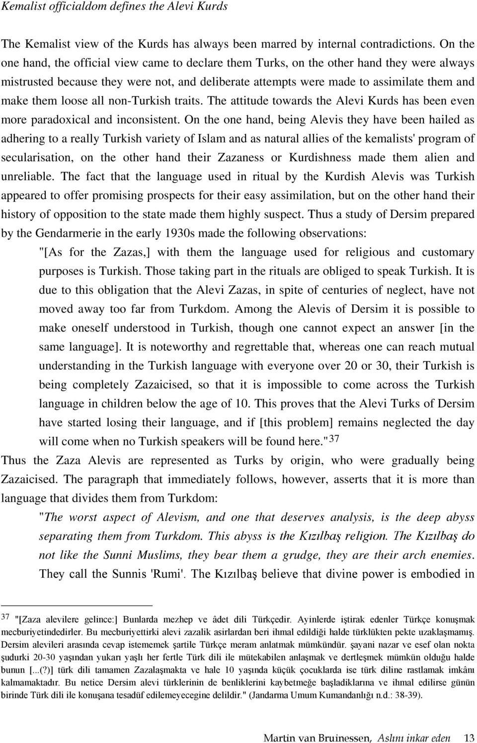 loose all non-turkish traits. The attitude towards the Alevi Kurds has been even more paradoxical and inconsistent.