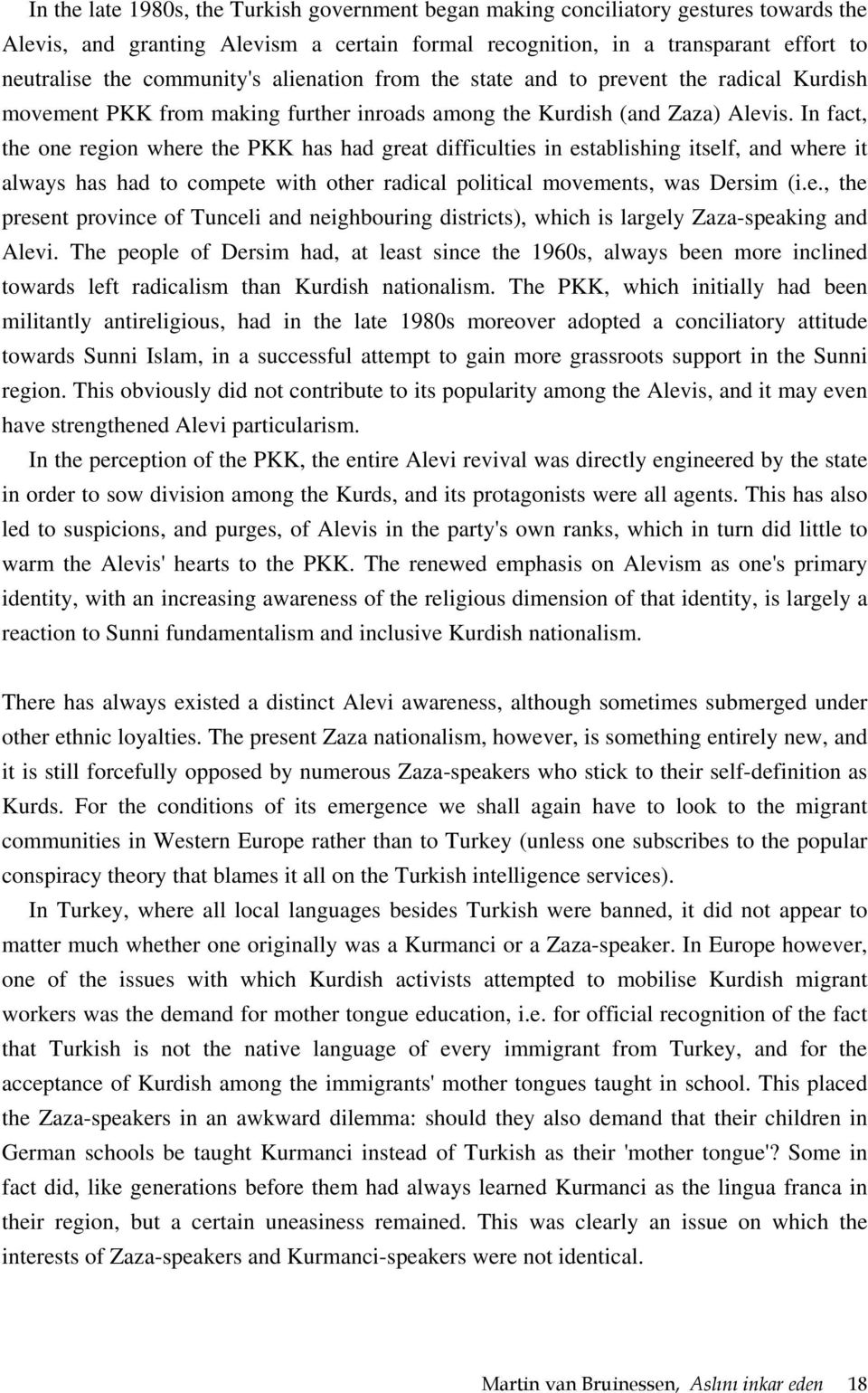 In fact, the one region where the PKK has had great difficulties in establishing itself, and where it always has had to compete with other radical political movements, was Dersim (i.e., the present province of Tunceli and neighbouring districts), which is largely Zaza-speaking and Alevi.