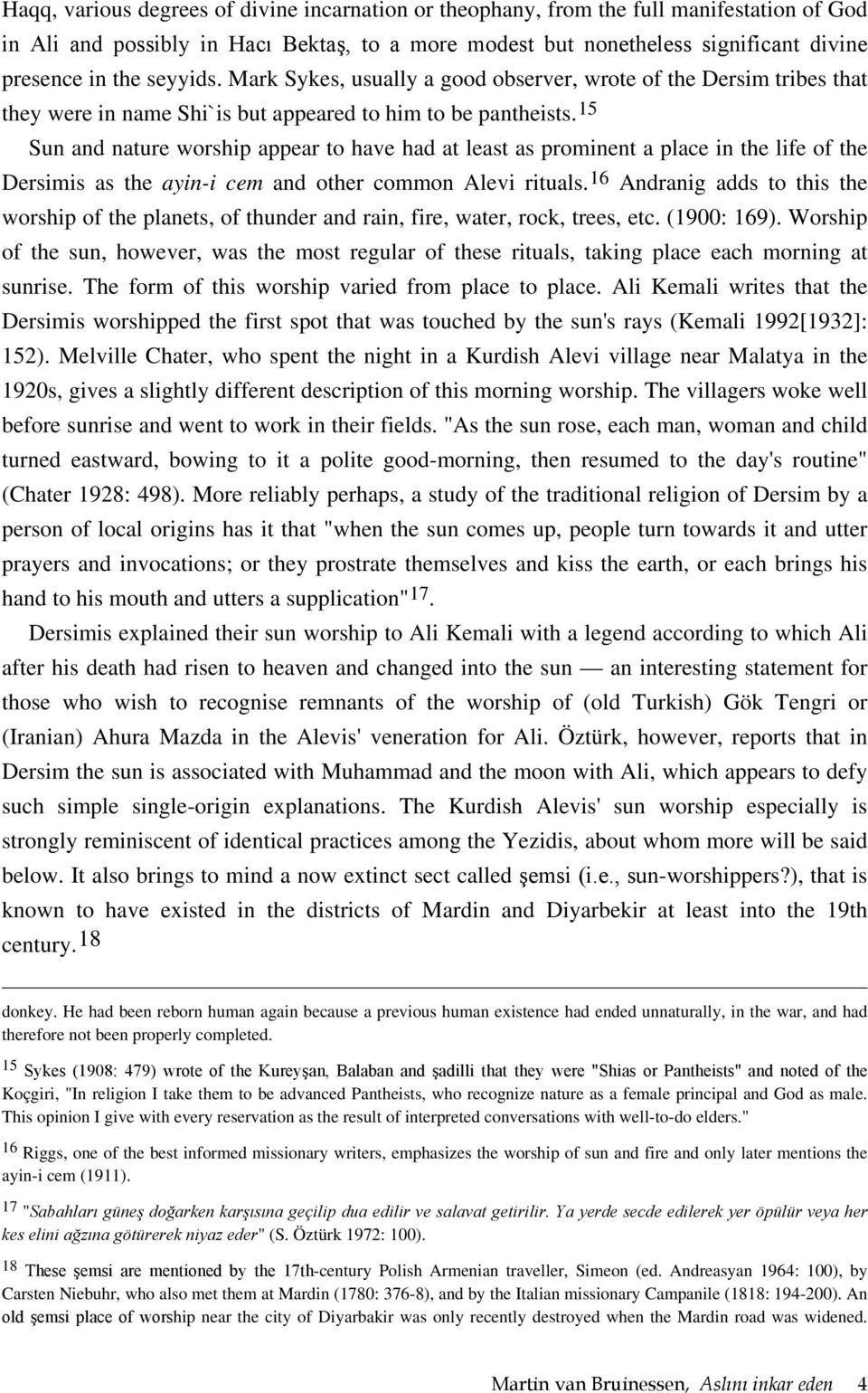 15 Sun and nature worship appear to have had at least as prominent a place in the life of the Dersimis as the ayin-i cem and other common Alevi rituals.