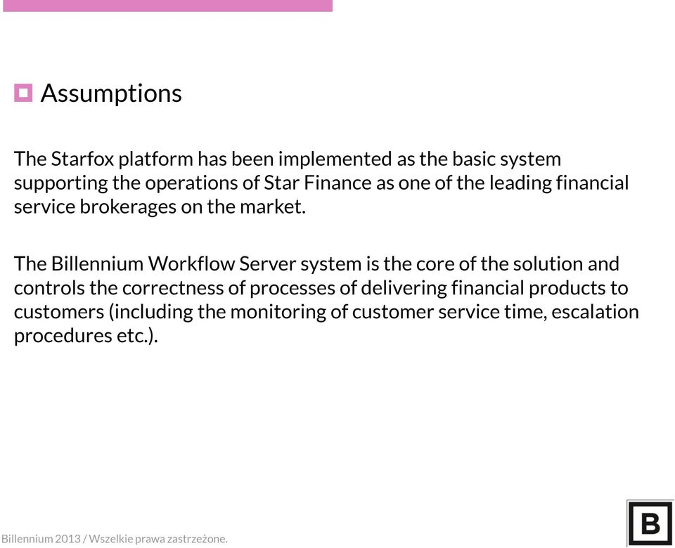 The Billennium Workflow Server system is the core of the solution and controls the correctness of