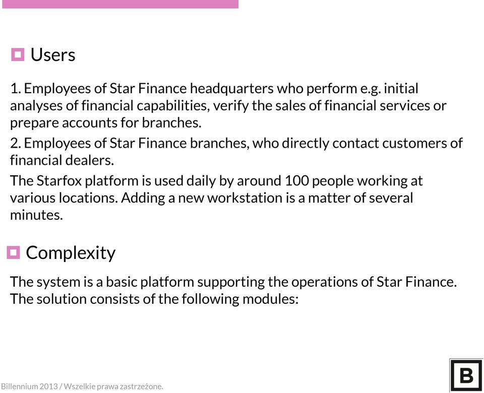 Employees of Star Finance branches, who directly contact customers of financial dealers.