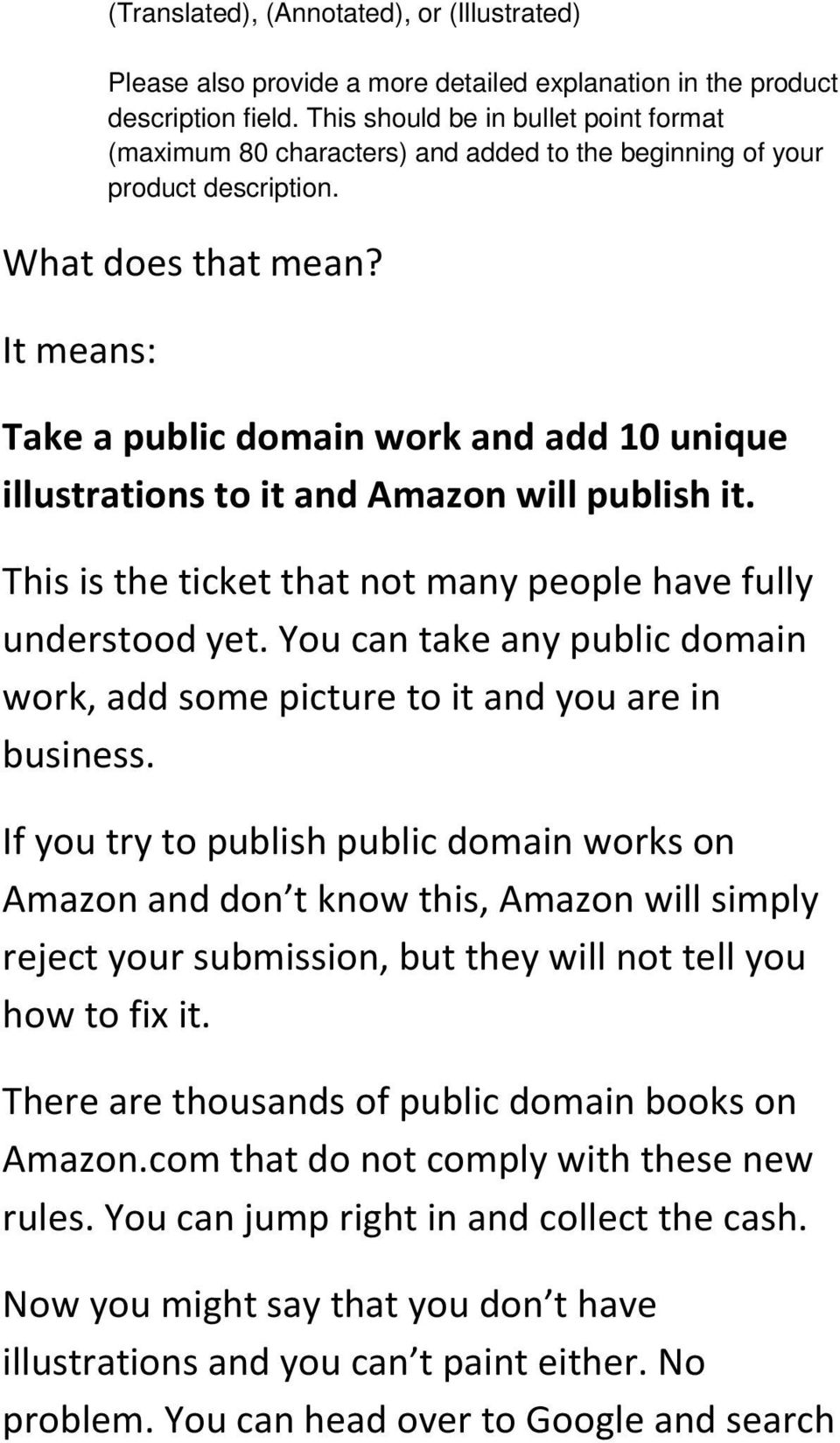 It means: Take a public domain work and add 10 unique illustrations to it and Amazon will publish it. This is the ticket that not many people have fully understood yet.