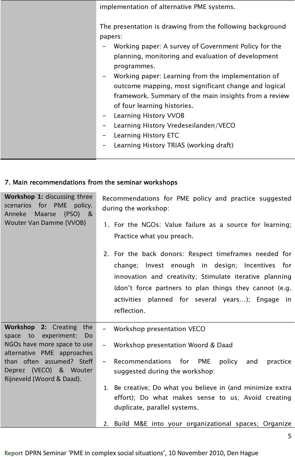 - Working paper: Learning from the implementation of outcome mapping, most significant change and logical framework. Summary of the main insights from a review of four learning histories.